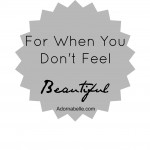 For When You Don't Feel Beautiful